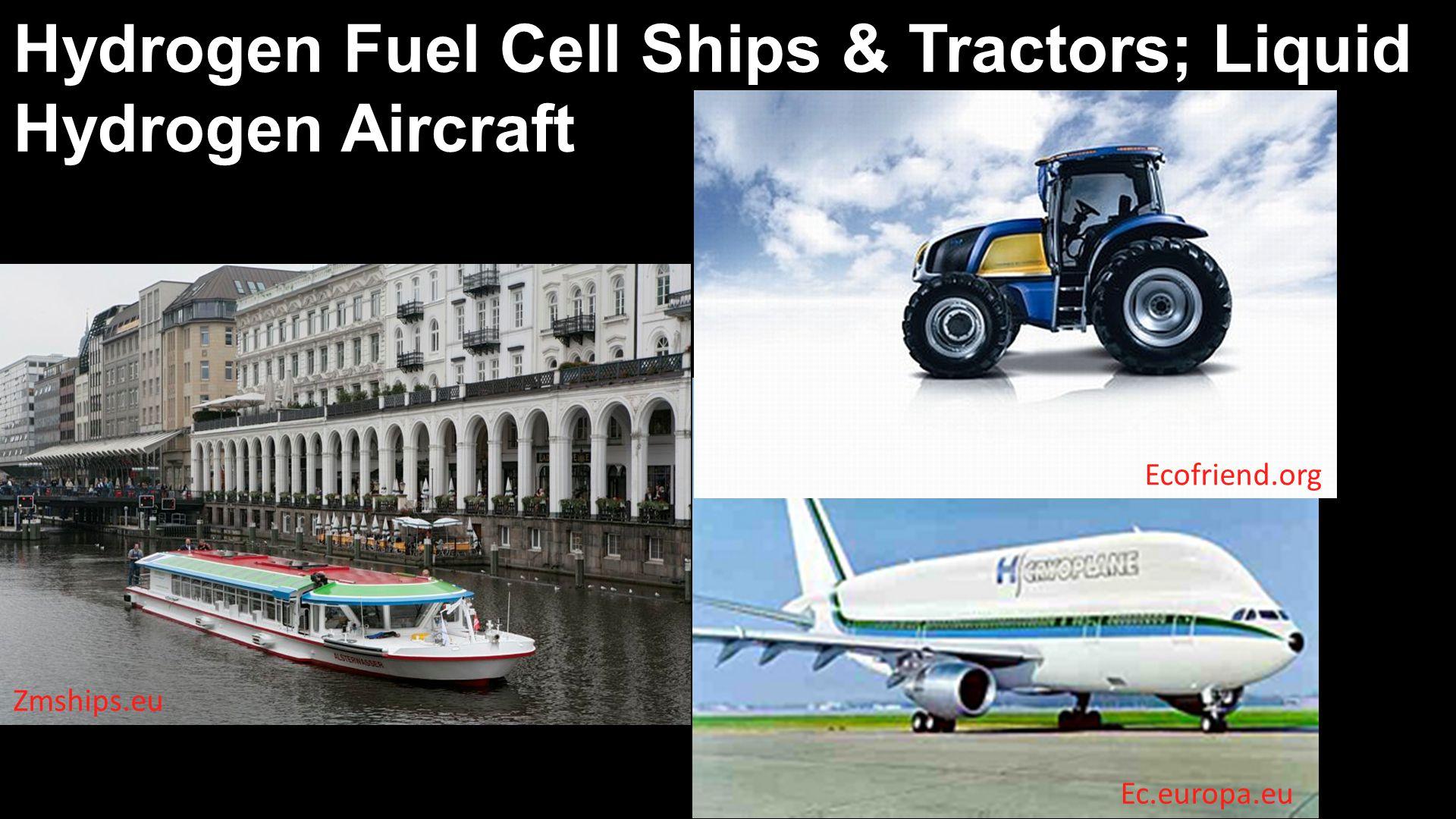 Zmships.eu Hydrogen Fuel Cell Ships & Tractors; Liquid Hydrogen Aircraft Ecofriend.org Ec.europa.eu