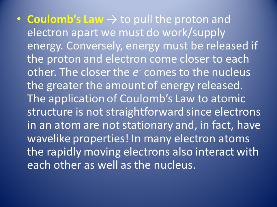 Coulomb's Law → to pull the proton and electron apart we must do work/supply energy.