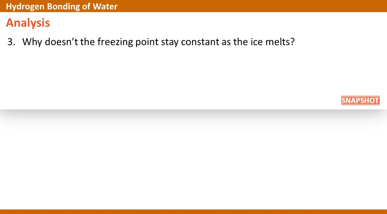 Analysis 3.Why doesn't the freezing point stay constant as the ice melts? Hydrogen Bonding of Water