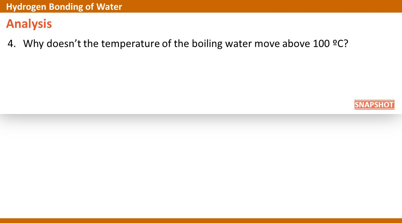 Analysis 4.Why doesn't the temperature of the boiling water move above 100 ºC? Hydrogen Bonding of Water