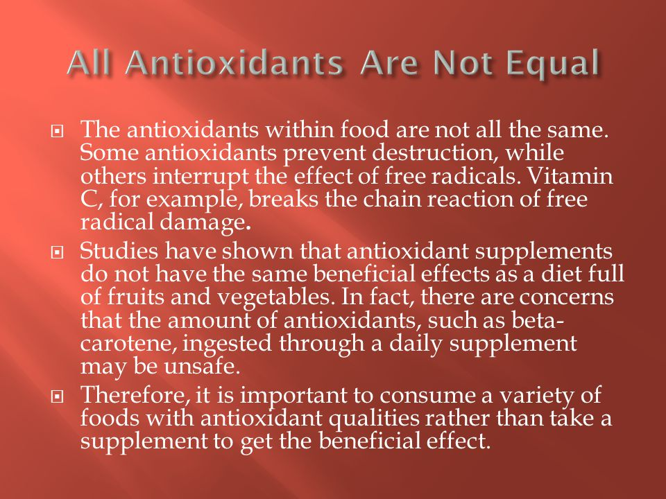  The antioxidants within food are not all the same.