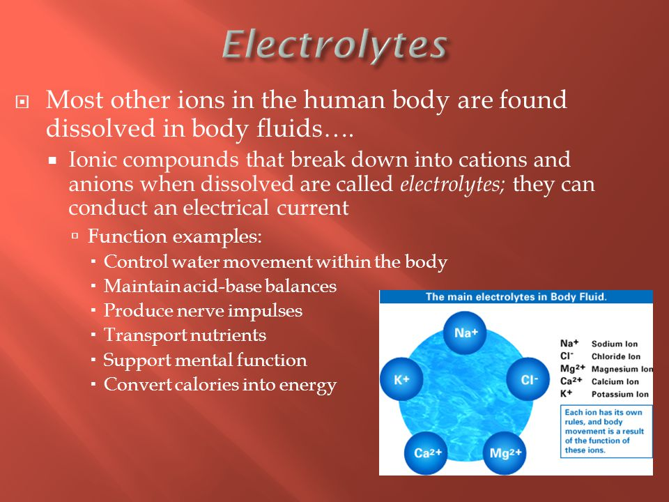  Most other ions in the human body are found dissolved in body fluids….