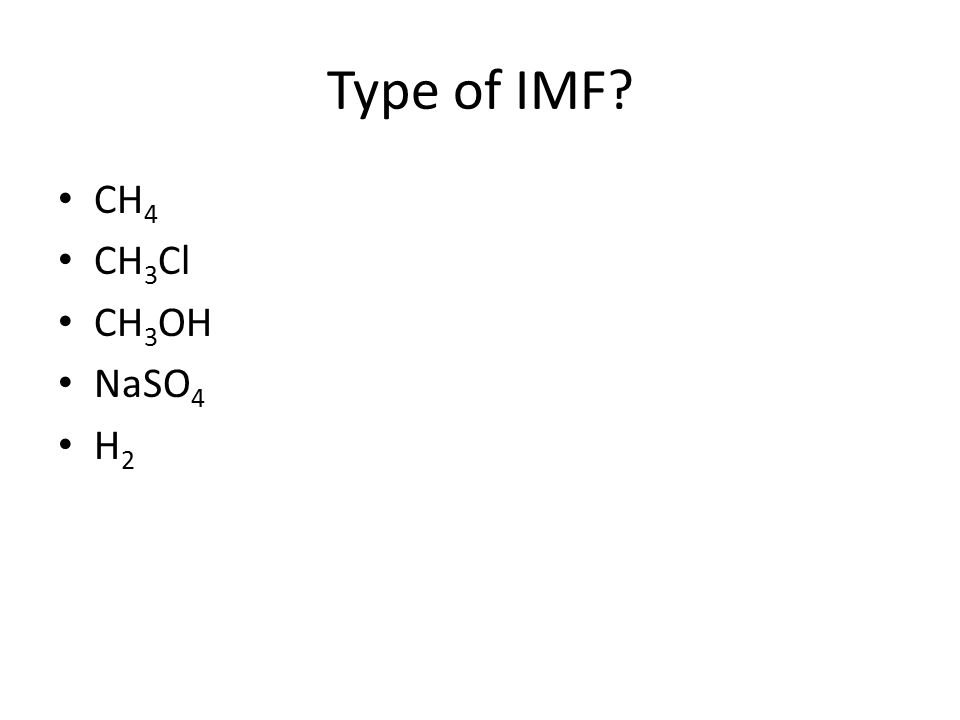 Type of IMF CH 4 CH 3 Cl CH 3 OH NaSO 4 H 2