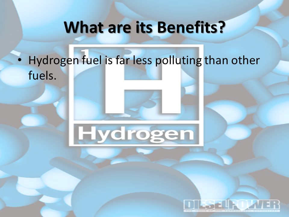What are its Benefits Hydrogen fuel is far less polluting than other fuels.