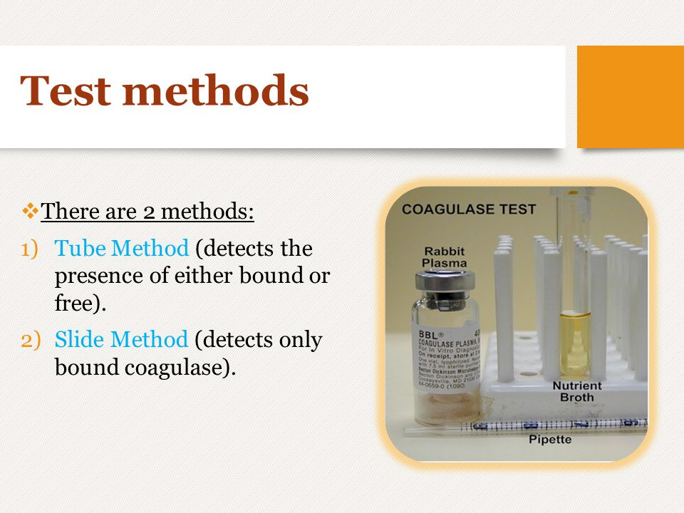 Test methods  There are 2 methods: 1)Tube Method (detects the presence of either bound or free). 2)Slide Method (detects only bound coagulase).
