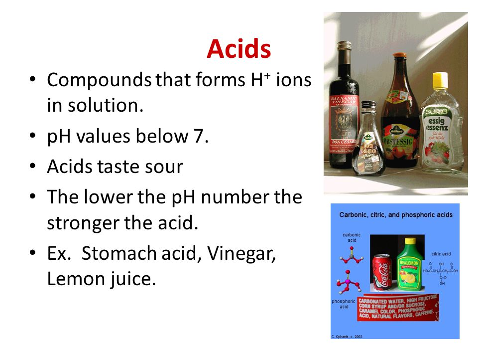 Acids Compounds that forms H + ions in solution.pH values below 7.
