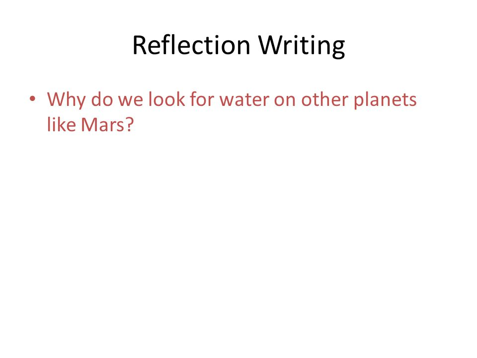 Reflection Writing Why do we look for water on other planets like Mars?