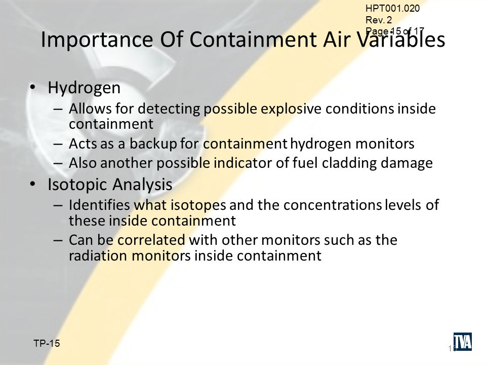 HPT001.020 Rev. 2 Page 14 of 17 TP-14 Containment Air Variables Of Interest Isotopic Analysis Hydrogen concentration 14