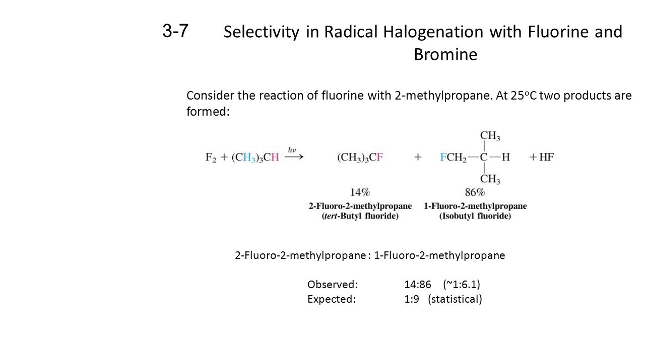 Selectivity in Radical Halogenation with Fluorine and Bromine 3-7 Consider the reaction of fluorine with 2-methylpropane.