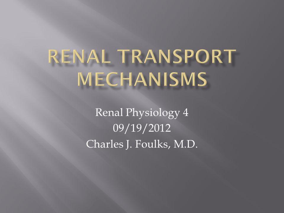Renal Physiology 4 09/19/2012 Charles J. Foulks, M.D.