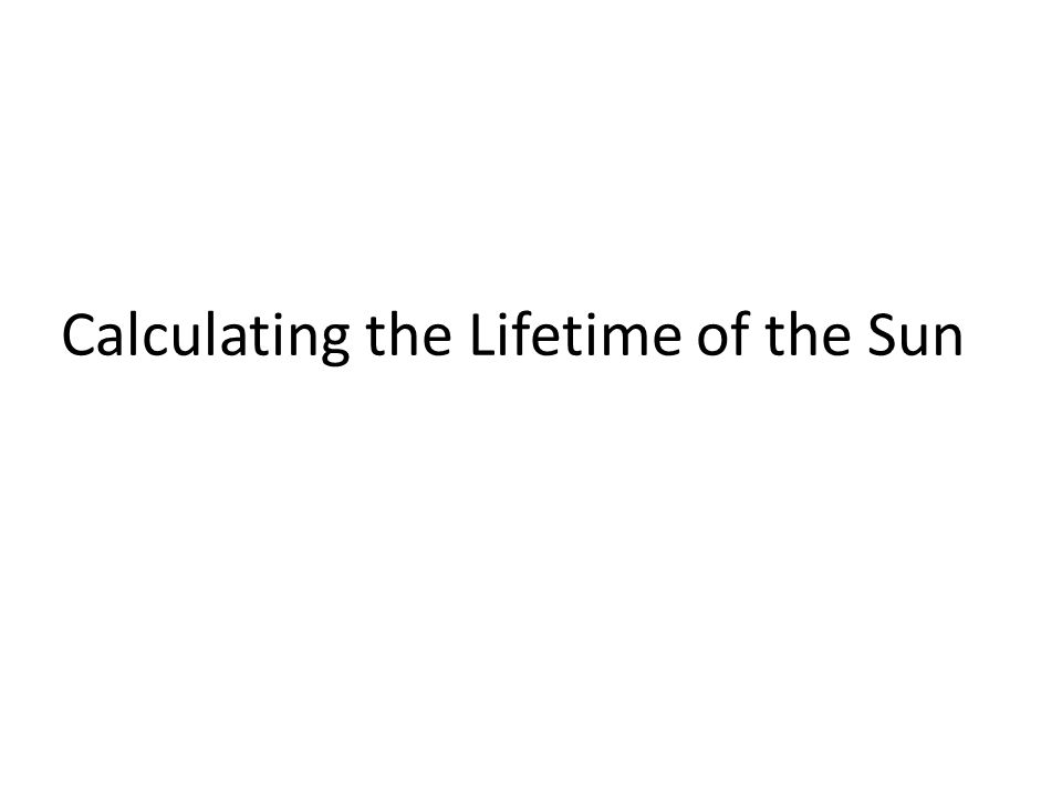 Calculating the Lifetime of the Sun