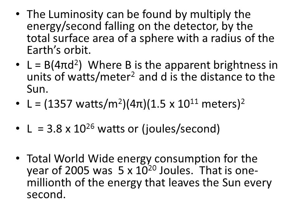 The Luminosity can be found by multiply the energy/second falling on the detector, by the total surface area of a sphere with a radius of the Earth's orbit.