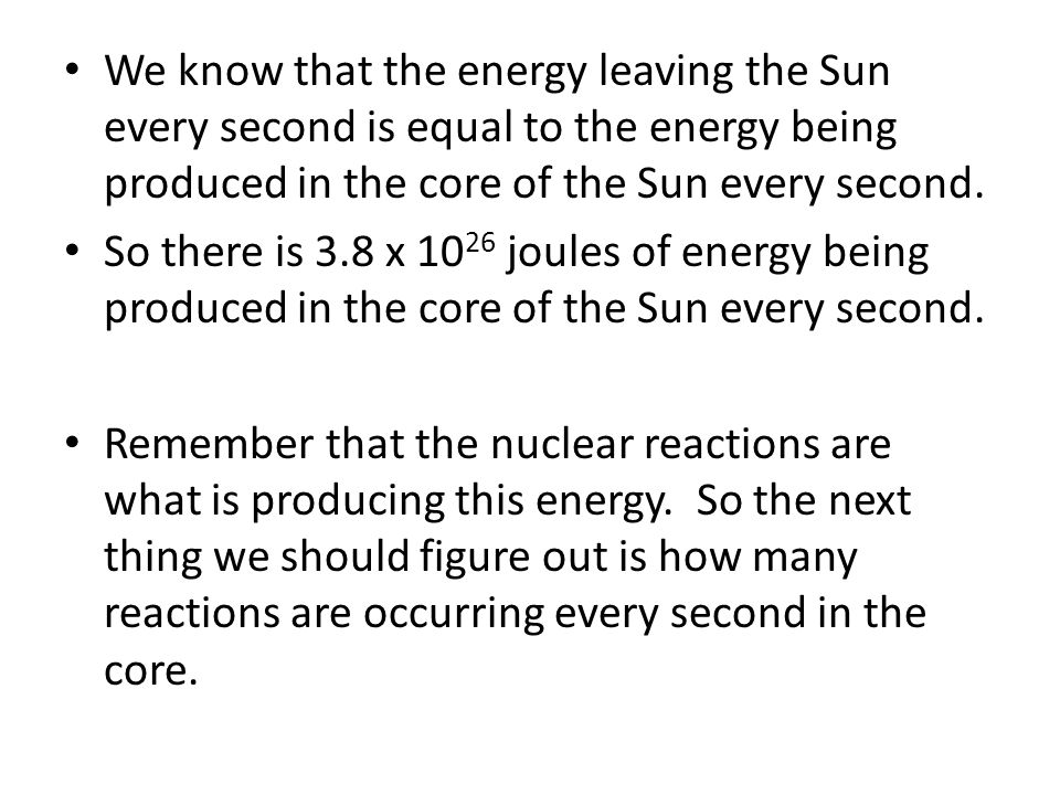 We know that the energy leaving the Sun every second is equal to the energy being produced in the core of the Sun every second.