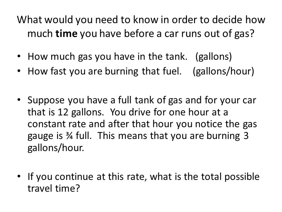 What would you need to know in order to decide how much time you have before a car runs out of gas.