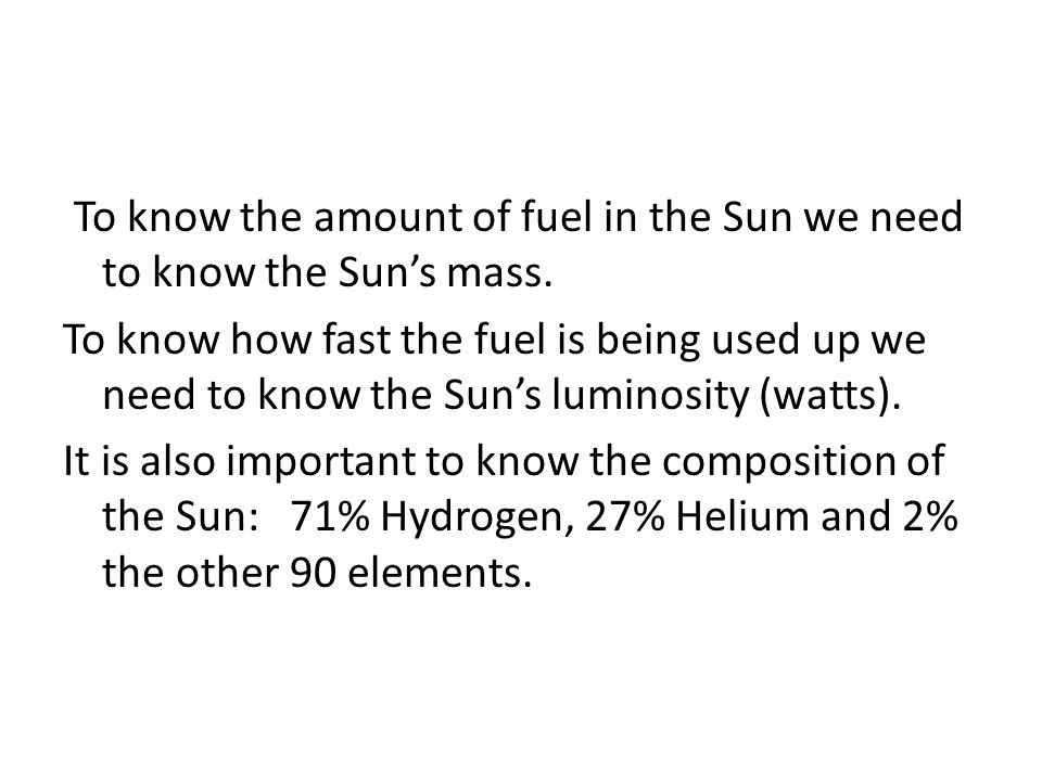 To know the amount of fuel in the Sun we need to know the Sun's mass.