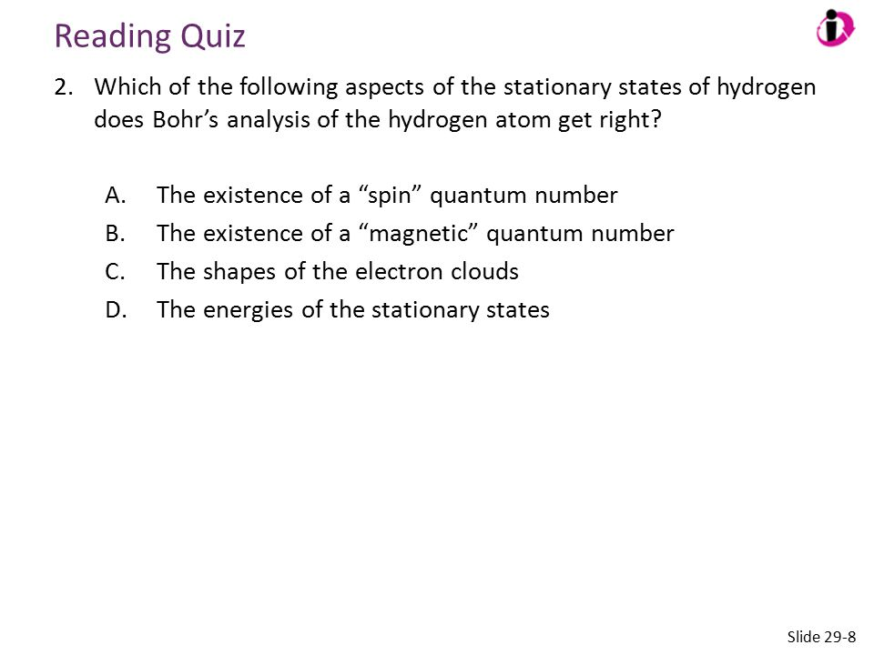 Answer 2.Which of the following aspects of the stationary states of hydrogen does Bohr's analysis of the hydrogen atom get right.