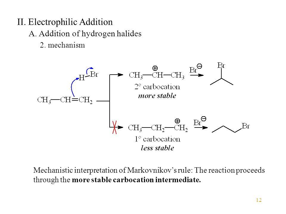 12 II. Electrophilic Addition A. Addition of hydrogen halides 2.