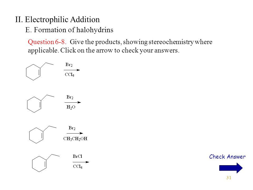 31 II. Electrophilic Addition E. Formation of halohydrins Question 6-8.