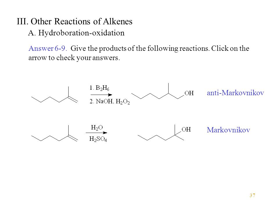 37 III. Other Reactions of Alkenes A. Hydroboration-oxidation Answer 6-9.