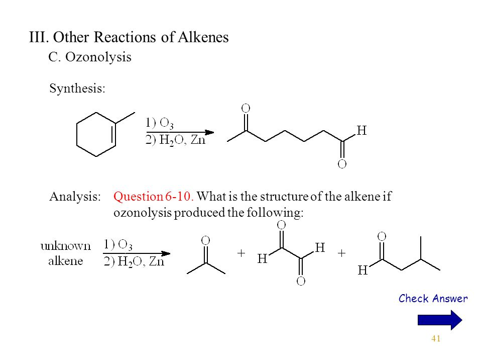41 III. Other Reactions of Alkenes C. Ozonolysis Synthesis: Analysis:Question 6-10.