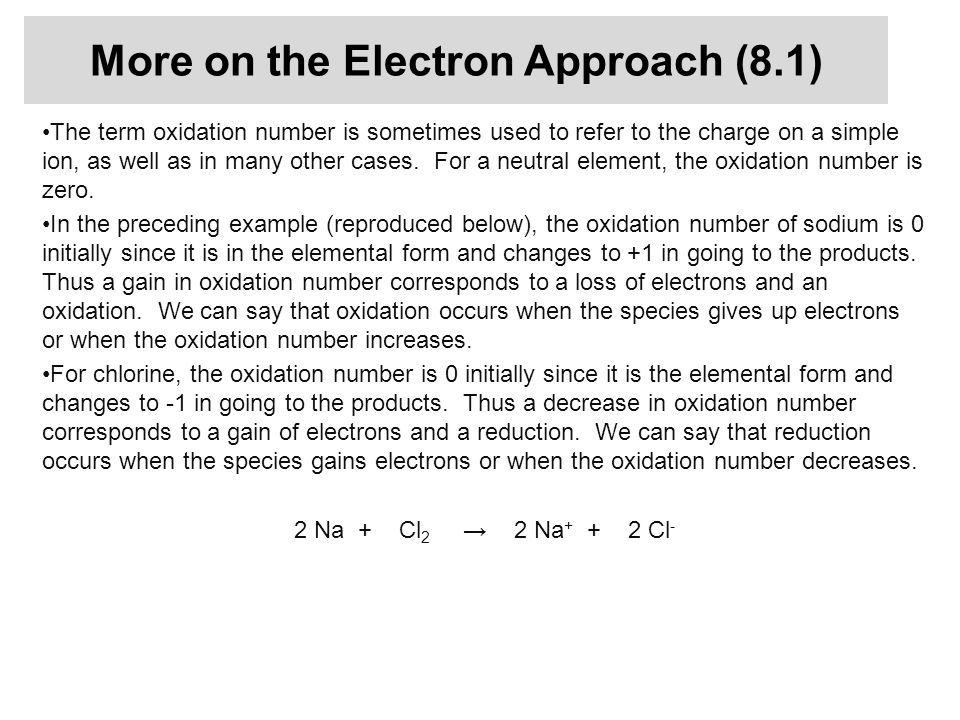More on the Electron Approach (8.1) The term oxidation number is sometimes used to refer to the charge on a simple ion, as well as in many other cases.