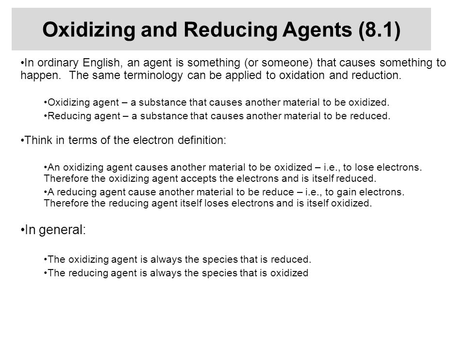Oxidizing and Reducing Agents (8.1) In ordinary English, an agent is something (or someone) that causes something to happen.