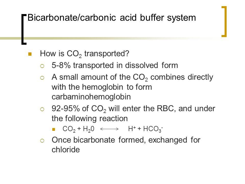 Bicarbonate/carbonic acid buffer system How is CO 2 transported.