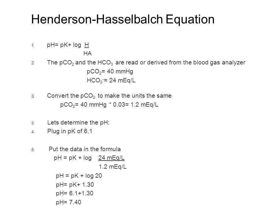 Henderson-Hasselbalch Equation 1.pH= pK+ log H HA 2.