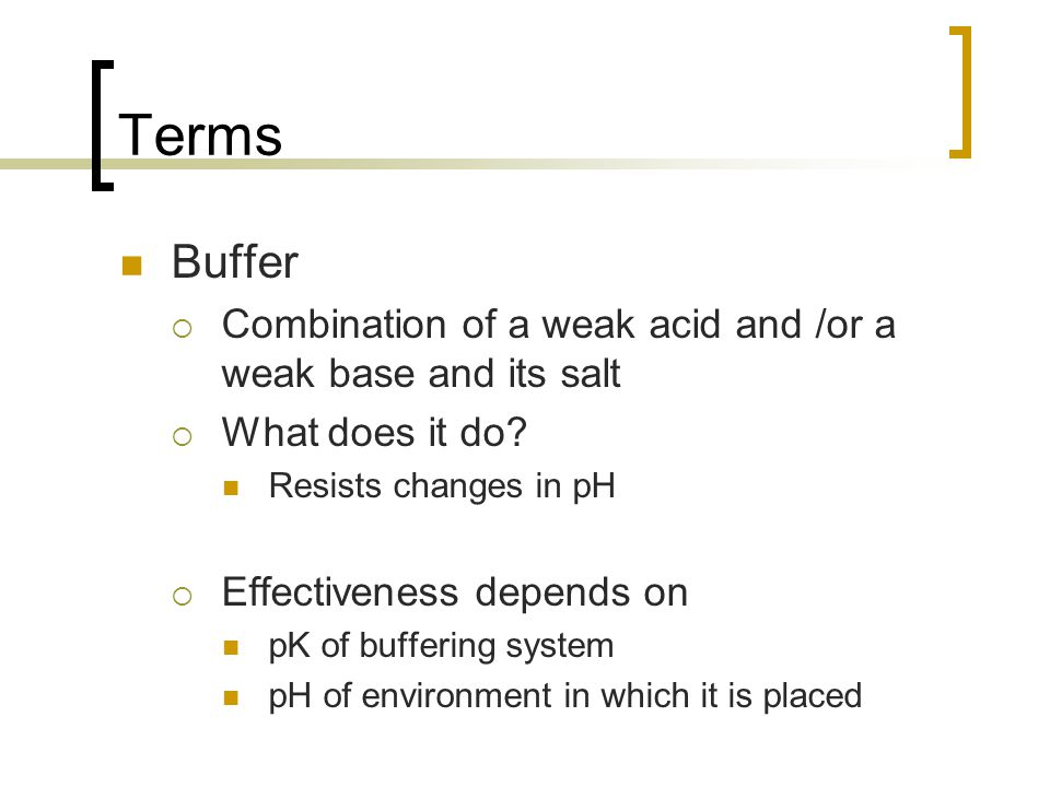 Terms Buffer  Combination of a weak acid and /or a weak base and its salt  What does it do.