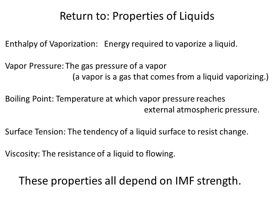 Return to: Properties of Liquids Enthalpy of Vaporization: Energy required to vaporize a liquid. Vapor Pressure: The gas pressure of a vapor (a vapor