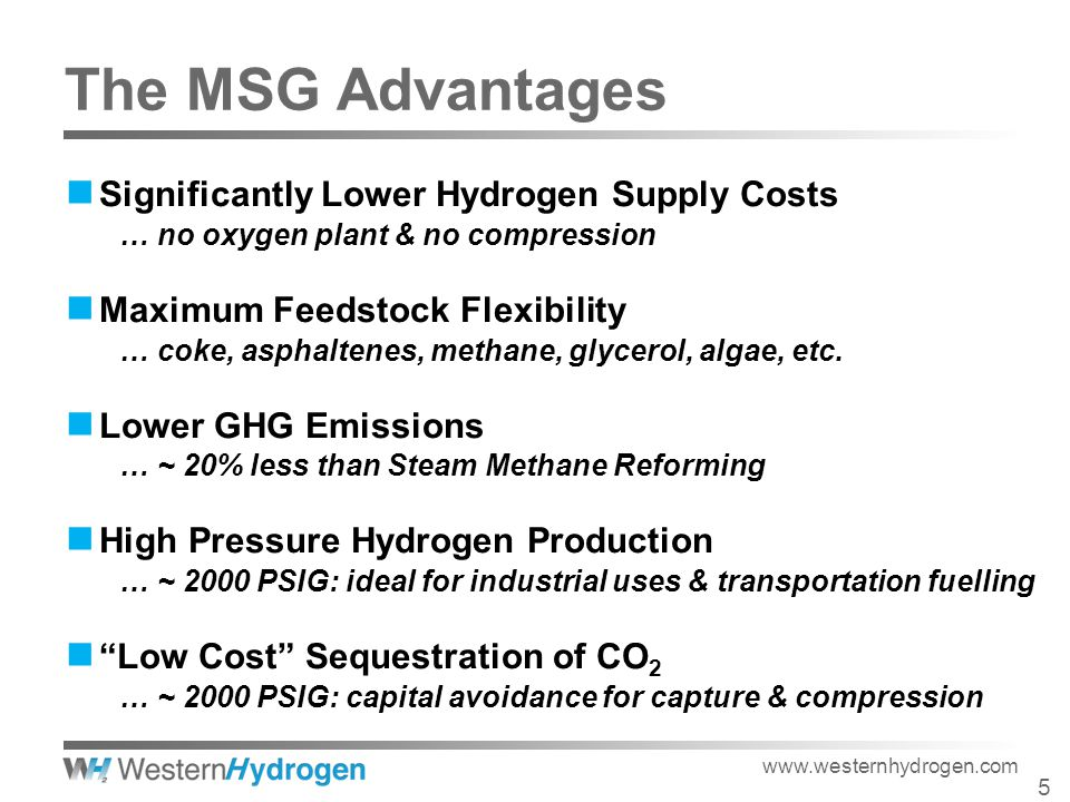 Significantly Lower Hydrogen Supply Costs … no oxygen plant & no compression Maximum Feedstock Flexibility … coke, asphaltenes, methane, glycerol, algae, etc.