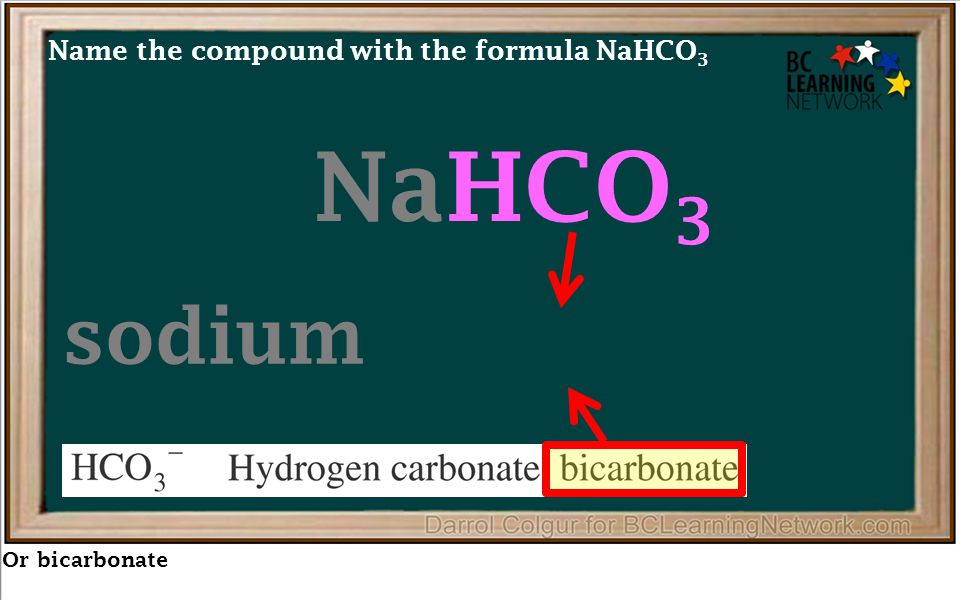 Or bicarbonate sodium bicarbonate Name the compound with the formula NaHCO 3 NaHCO 3