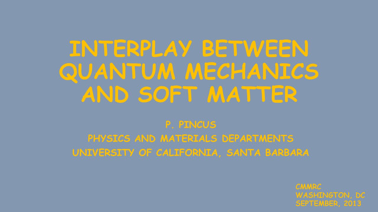 INTERPLAY BETWEEN QUANTUM MECHANICS AND SOFT MATTER P.