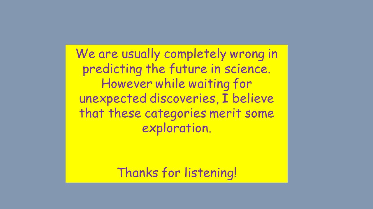 We are usually completely wrong in predicting the future in science.