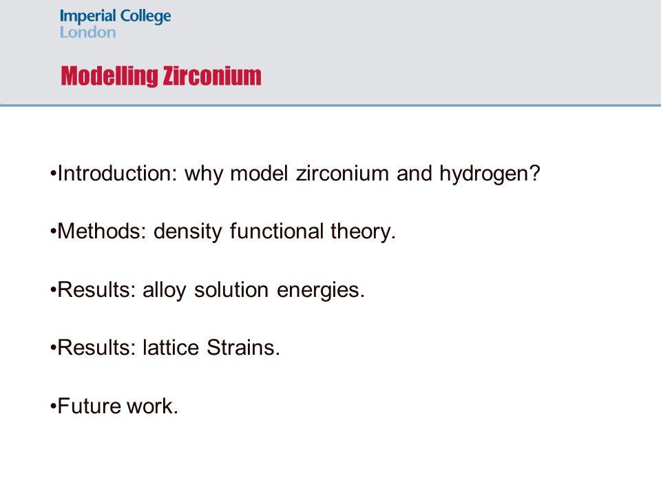 Modelling Zirconium Introduction: why model zirconium and hydrogen.