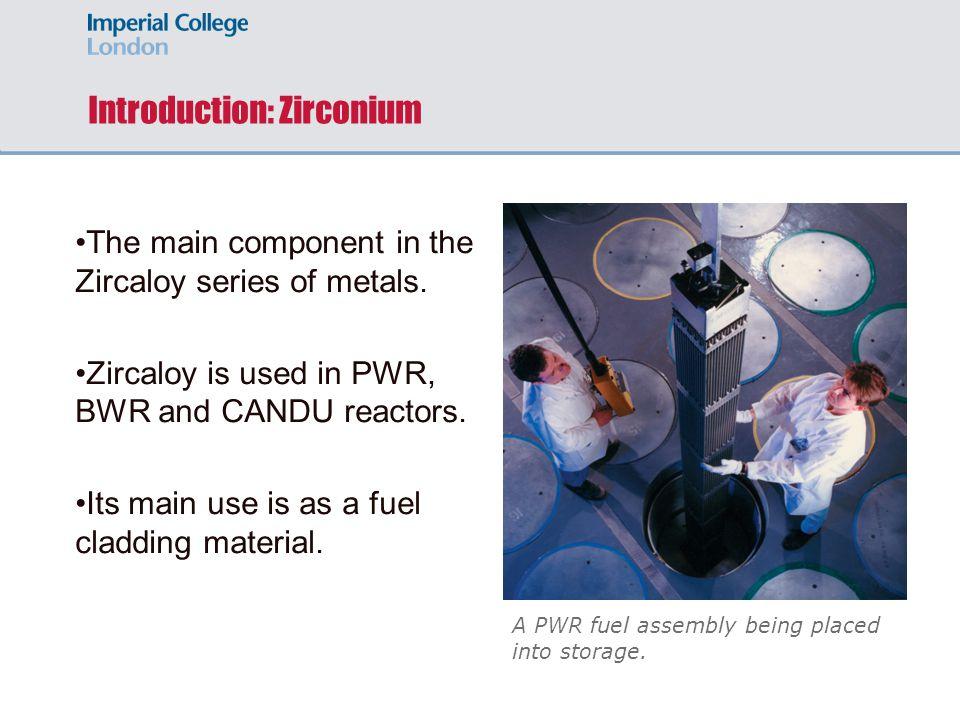 Introduction: Zirconium The main component in the Zircaloy series of metals.