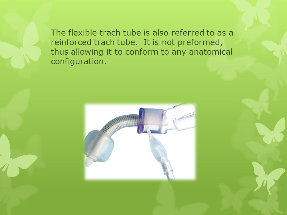 The flexible trach tube is also referred to as a reinforced trach tube.
