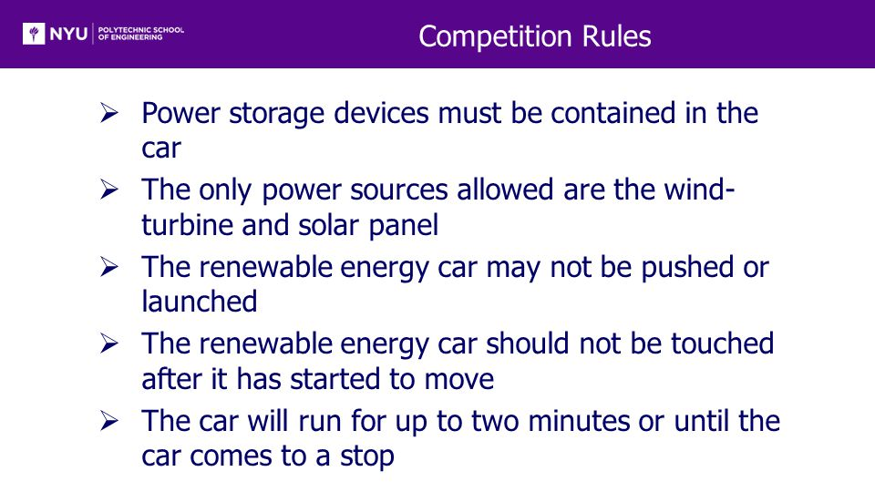 Competition Rules  Power storage devices must be contained in the car  The only power sources allowed are the wind- turbine and solar panel  The re