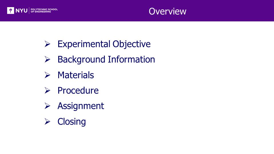 Overview  Experimental Objective  Background Information  Materials  Procedure  Assignment  Closing
