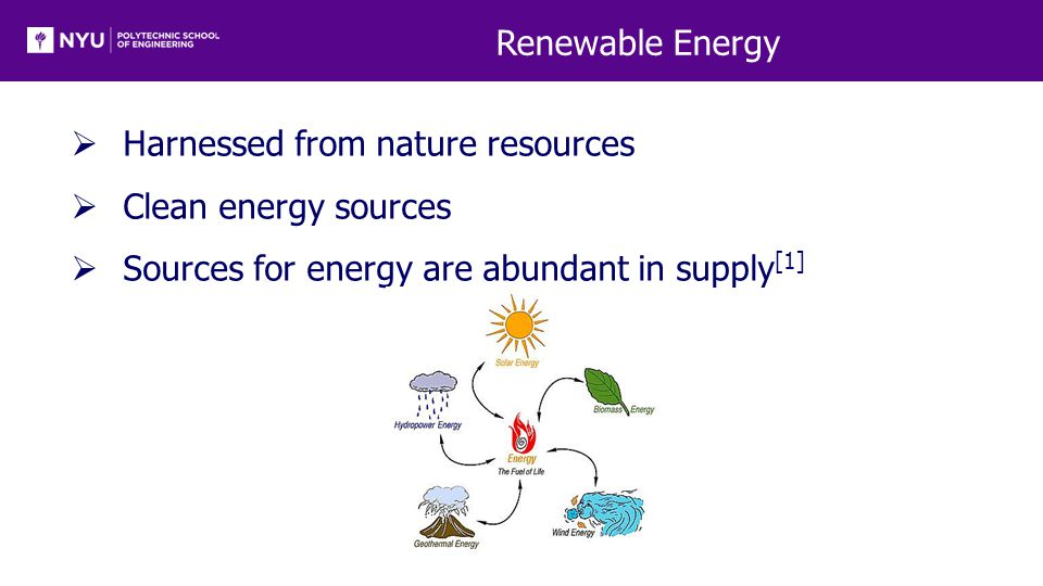 Renewable Energy  Harnessed from nature resources  Clean energy sources  Sources for energy are abundant in supply [1]
