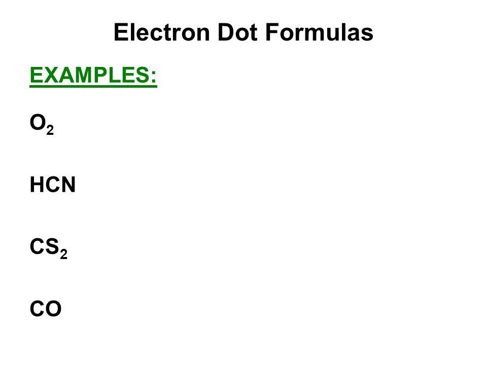 Electron Dot Formulas EXAMPLES: O 2 HCN CS 2 CO