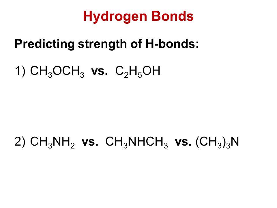 Predicting strength of H-bonds: 1)CH 3 OCH 3 vs.C 2 H 5 OH 2)CH 3 NH 2 vs.