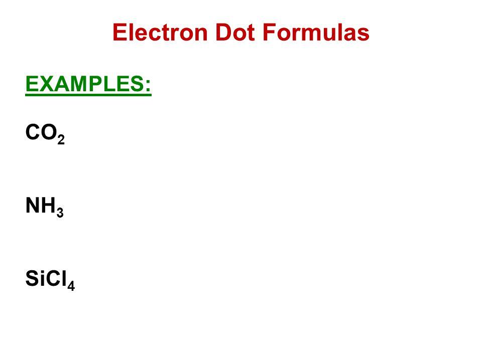 Electron Dot Formulas EXAMPLES: CO 2 NH 3 SiCl 4