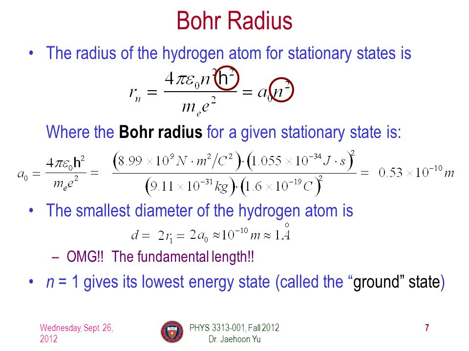 Bohr Radius The radius of the hydrogen atom for stationary states is Where the Bohr radius for a given stationary state is: The smallest diameter of the hydrogen atom is –OMG!.