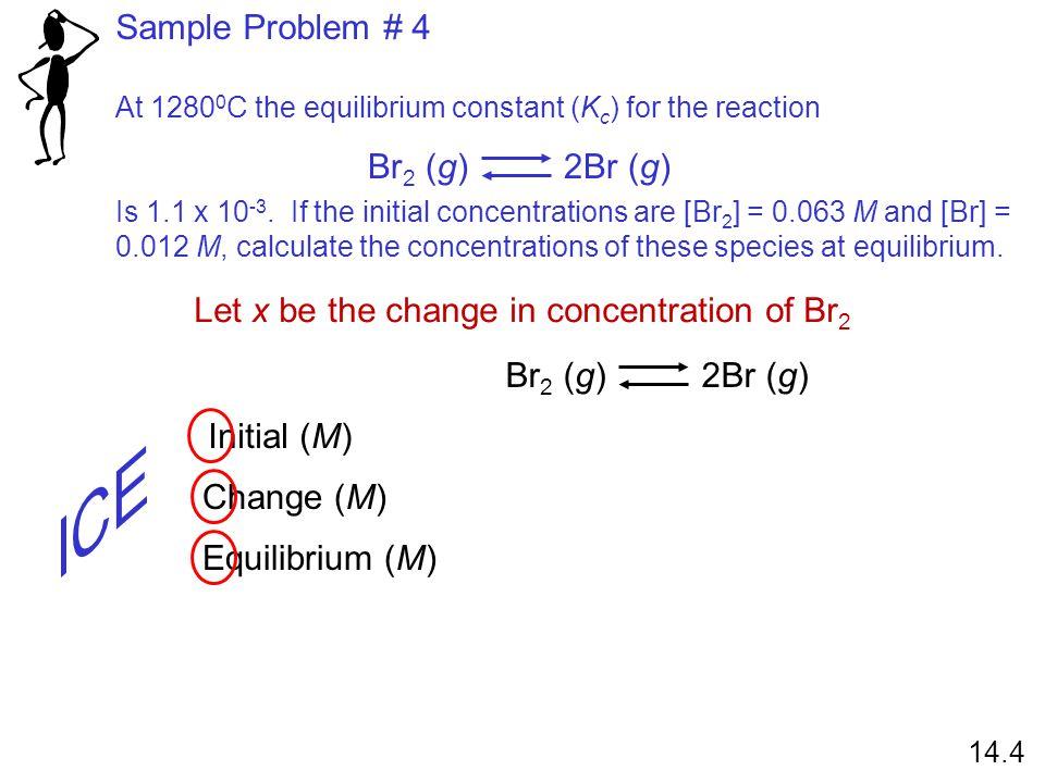 K c = Solve for x 14.4 4x 2 + 0.048x + 0.000144 = 0.0000693 – 0.0011x 4x 2 + 0.0491x + 0.0000747 = 0 ax 2 + bx + c =0 -b ± b 2 – 4ac  2a2a x = x = -0.00178x = -0.0105 =