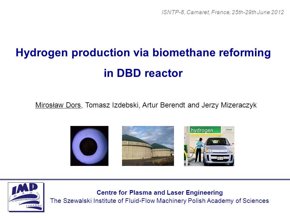 Hydrogen production via biomethane reforming in DBD reactor Mirosław Dors, Tomasz Izdebski, Artur Berendt and Jerzy Mizeraczyk Centre for Plasma and L