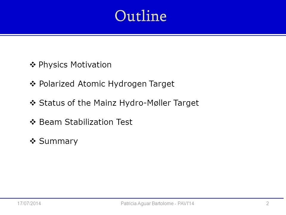 Physics Motivation  Polarized Atomic Hydrogen Target  Status of the Mainz Hydro-Møller Target  Beam Stabilization Test  Summary 2 Patricia Aguar Bartolome - PAVI 14 17/07/2014