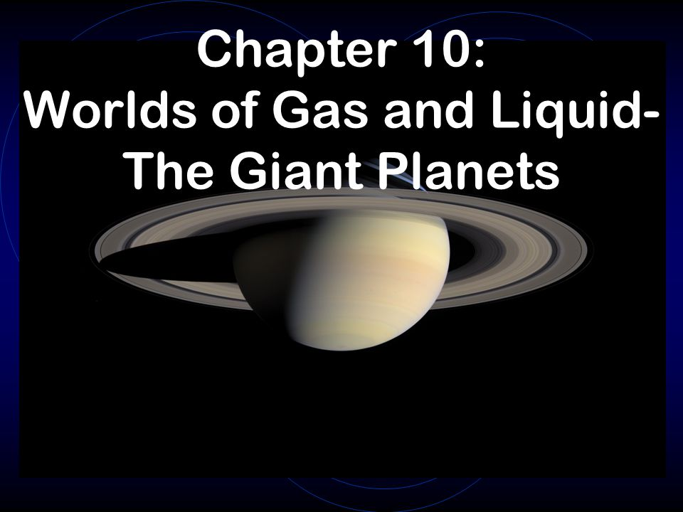 Chapter 10: Worlds of Gas and Liquid- The Giant Planets