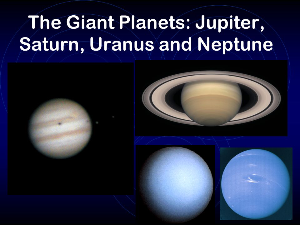 The Giant Planets: Jupiter, Saturn, Uranus and Neptune