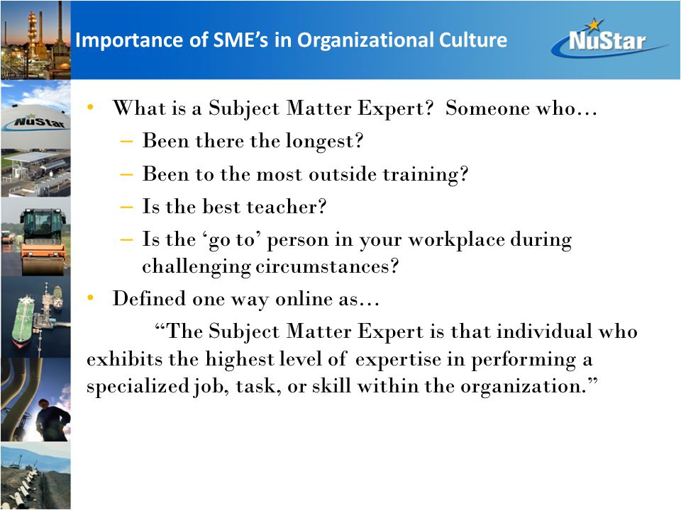 Importance of SME's in Organizational Culture What is a Subject Matter Expert.